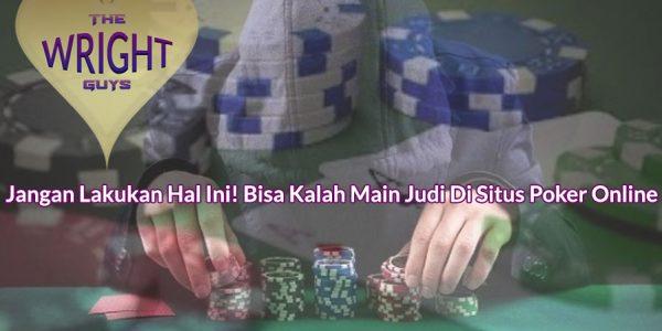 Situs Poker Online - Jangan Lakukan Hal Ini! - thewrightguys