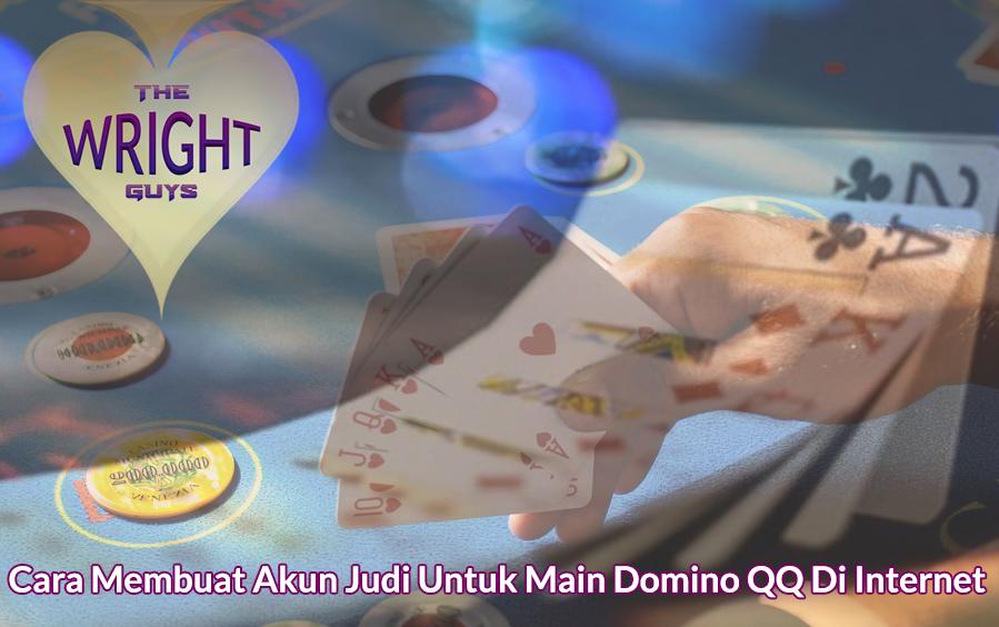 Domino QQ Di Internet Cara Membuat Akun Judi - thewrightguys